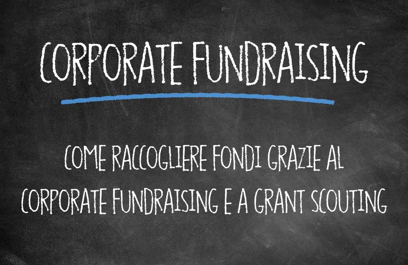 Come raccogliere fondi grazie al corporate fundraising e al grant scouting
