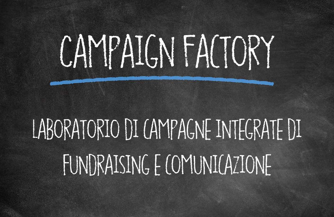 CAMPAIGN FACTORY: laboratorio di campagne integrate di fundraising e comunicazione