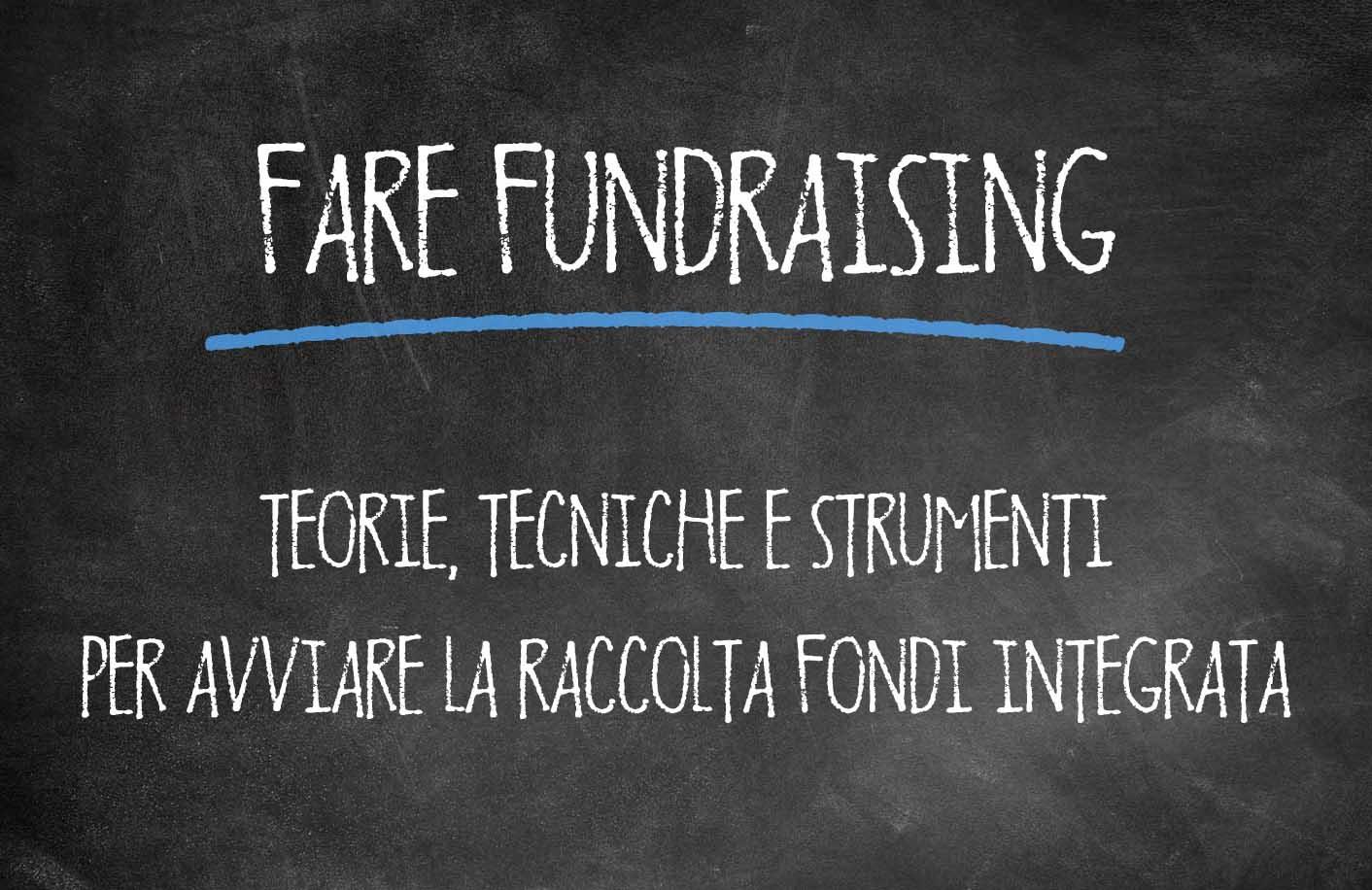 FARE FUNDRAISING: teorie, tecniche e strumenti per avviare la raccolta fondi integrata