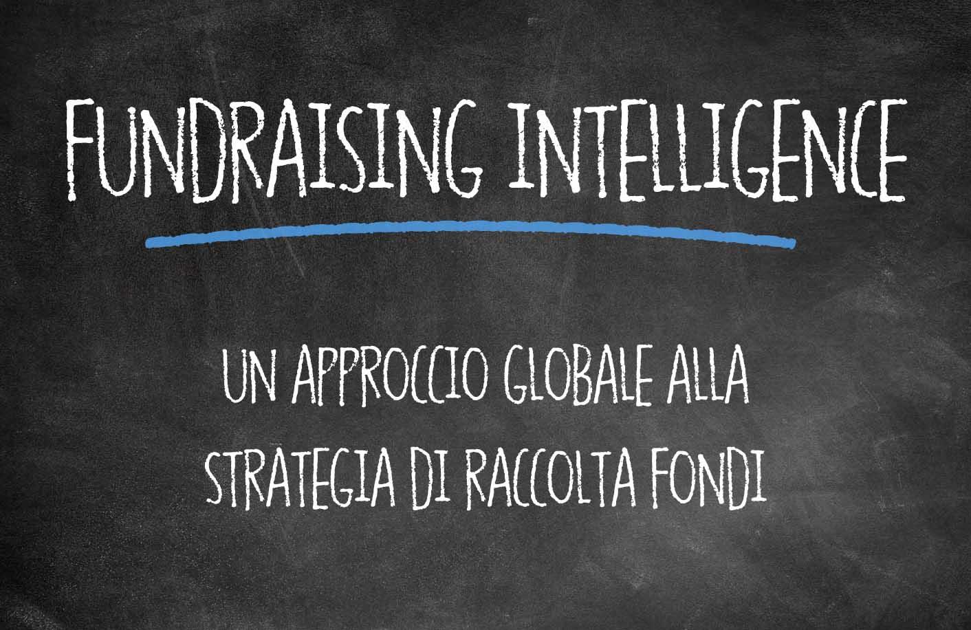 FUNDRAISING INTELLIGENCE: un approccio globale alla strategia di raccolta fondi