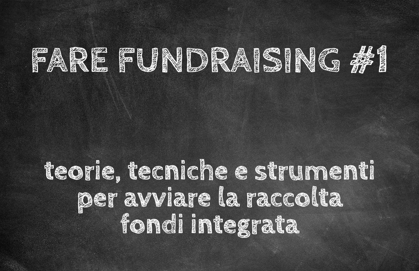 FARE FUNDRAISING #1: teorie, tecniche e strumenti per avviare la raccolta fondi integrata
